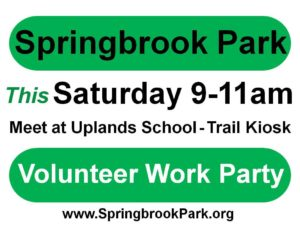 Please join us when you see the signs that say: Springbrook Park Volunteer Work Party this Saturday 9-11am. Meet at Uplands School Trail Kiosk.